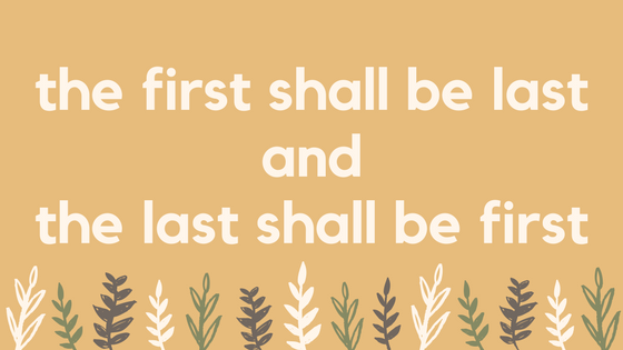 the first shall be lastandthe last shall be first